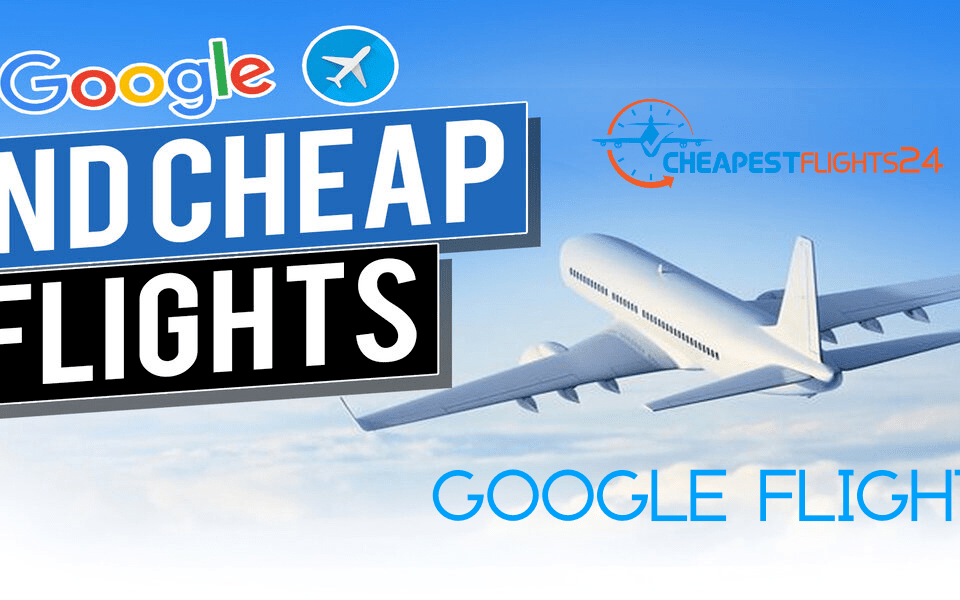 Google Flight - Google Flights Tickets - Google Flight Search Cheap Flight to anywhere